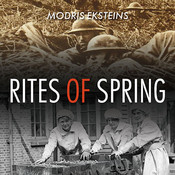 Rites of Spring: The Great War and the Birth of the Modern Age, by Michael Prichard, Modris Eksteins