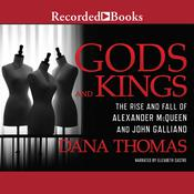 Gods and Kings: The Rise and Fall of Alexander McQueen and John Galliano, by Dana Thomas