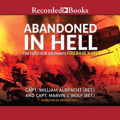 Abandoned in Hell: The Fight For Vietnams Firebase Kate Audiobook, by Joseph L. Galloway, Marvin Wolf, William Albracht