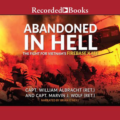 Abandoned in Hell: The Fight for Vietnams Fire Base Kate Audiobook, by William Albracht