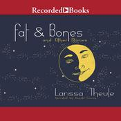 Fat & Bones: And Other Stories Audiobook, by Larissa Theule