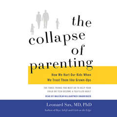 The Collapse of Parenting: How We Hurt Our Kids When We Treat Them like Grown-Ups Audiobook, by Leonard Sax