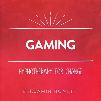 Gaming—Hypnotherapy for Change Audiobook, by Benjamin  Bonetti