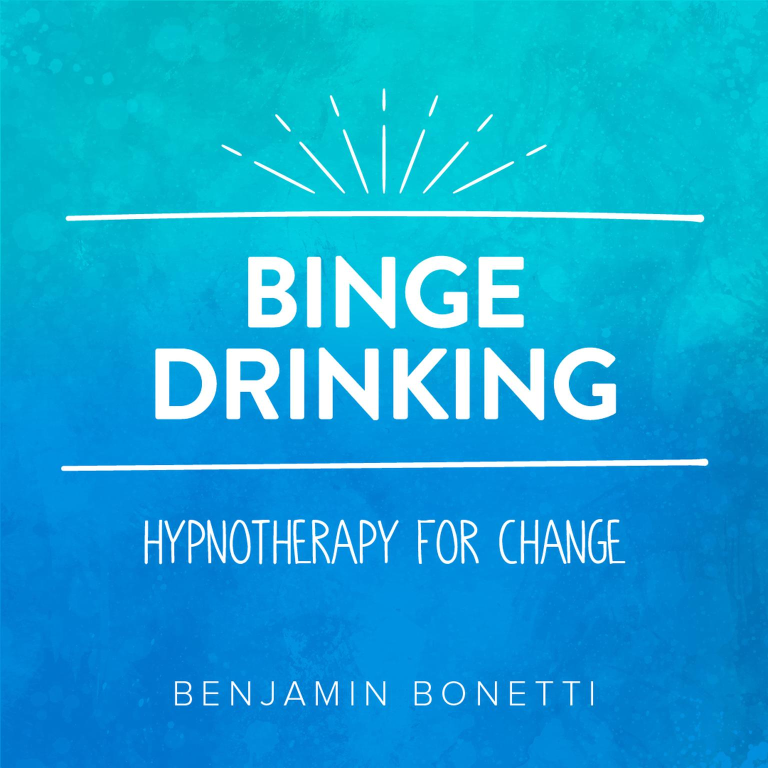 Printable Stop Binge Drinking—Hypnotherapy for Change Audiobook Cover Art