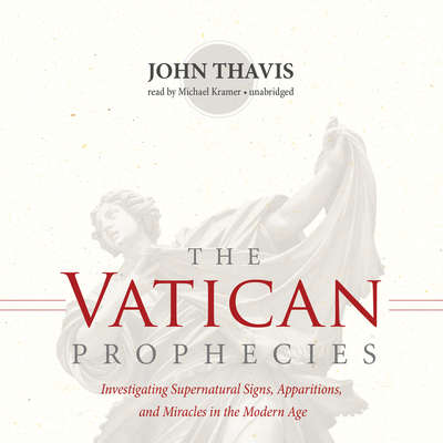 The Vatican Prophecies: Investigating Supernatural Signs, Apparitions, and Miracles in the Modern Age Audiobook, by John Thavis
