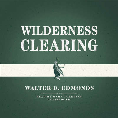 Wilderness Clearing Audiobook, by Walter D. Edmonds