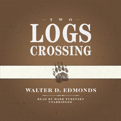 Two Logs Crossing Audiobook, by Walter D. Edmonds