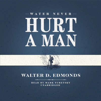 Water Never Hurt a Man Audiobook, by Walter D. Edmonds