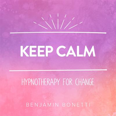 Keep Calm - Hypnotherapy For Change Audiobook, by Benjamin  Bonetti