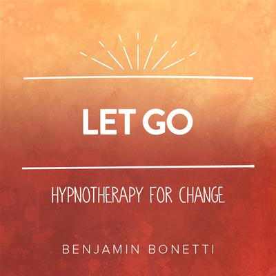 Let Go - Hypnotherapy For Change Audiobook, by Benjamin  Bonetti