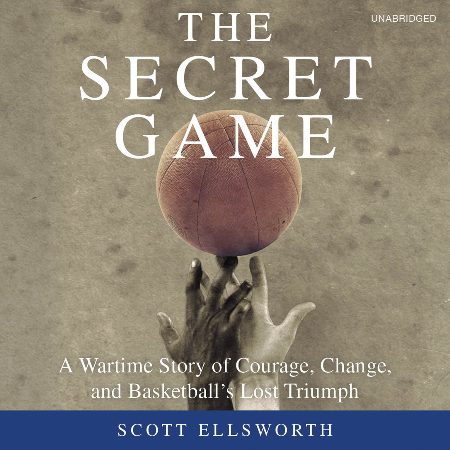 Printable The Secret Game: A Wartime Story of Courage, Change, and Basketball's Lost Triumph Audiobook Cover Art