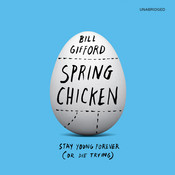 Spring Chicken: Stay Young Forever (or Die Trying), by Bill Gifford