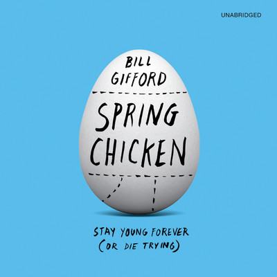 Spring Chicken: Stay Young Forever (or Die Trying) Audiobook, by Bill Gifford