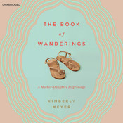 The Book of Wanderings: A Mother-Daughter Pilgrimage, by Kimberly Meyer