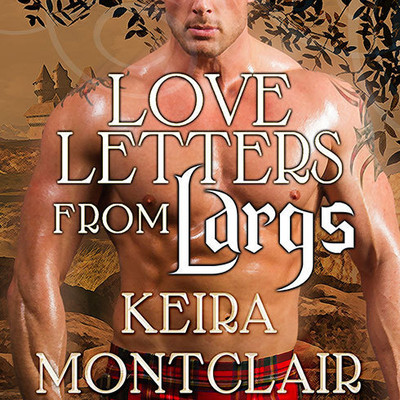 Love Letters from Largs: Brodie and Celestina Audiobook, by Keira Montclair