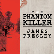 The Phantom Killer: Unlocking the Mystery of the Texarkana Serial Murders: the Story of a Town in Terror Audiobook, by James Presley