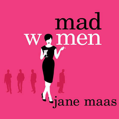 Mad Women: The Other Side of Life on Madison Avenue in the 60s and Beyond Audiobook, by Jane Maas