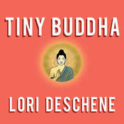 Tiny Buddha, Simple Wisdom for Life's Hard Questions, by Lori Deschene