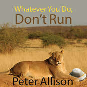 Whatever You Do, Dont Run: True Tales of a Botswana Safari Guide, by Peter Allison