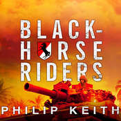 Blackhorse Riders: A Desperate Last Stand, an Extraordinary Rescue Mission, and the Vietnam Battle America Forgot, by Philip Keith
