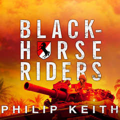 Blackhorse Riders: A Desperate Last Stand, an Extraordinary Rescue Mission, and the Vietnam Battle America Forgot Audiobook, by Philip Keith