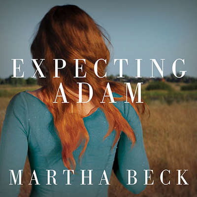 Expecting Adam: A True Story of Birth, Rebirth, and Everyday Magic Audiobook, by Martha Beck