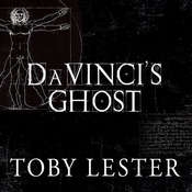 Da Vincis Ghost: Genius, Obsession, and How Leonardo Created the World in His Own Image, by Toby Lester