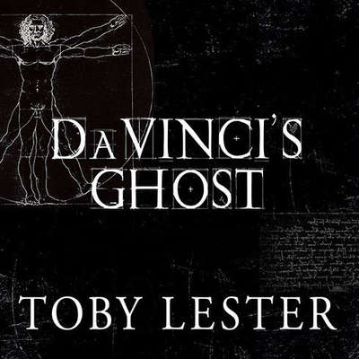 Da Vincis Ghost: Genius, Obsession, and How Leonardo Created the World in His Own Image Audiobook, by Toby Lester