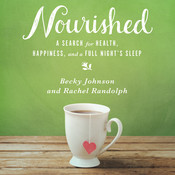 Nourished: A Search for Health, Happiness, and a Full Nights Sleep Audiobook, by Becky Johnson, Rachel Randolph