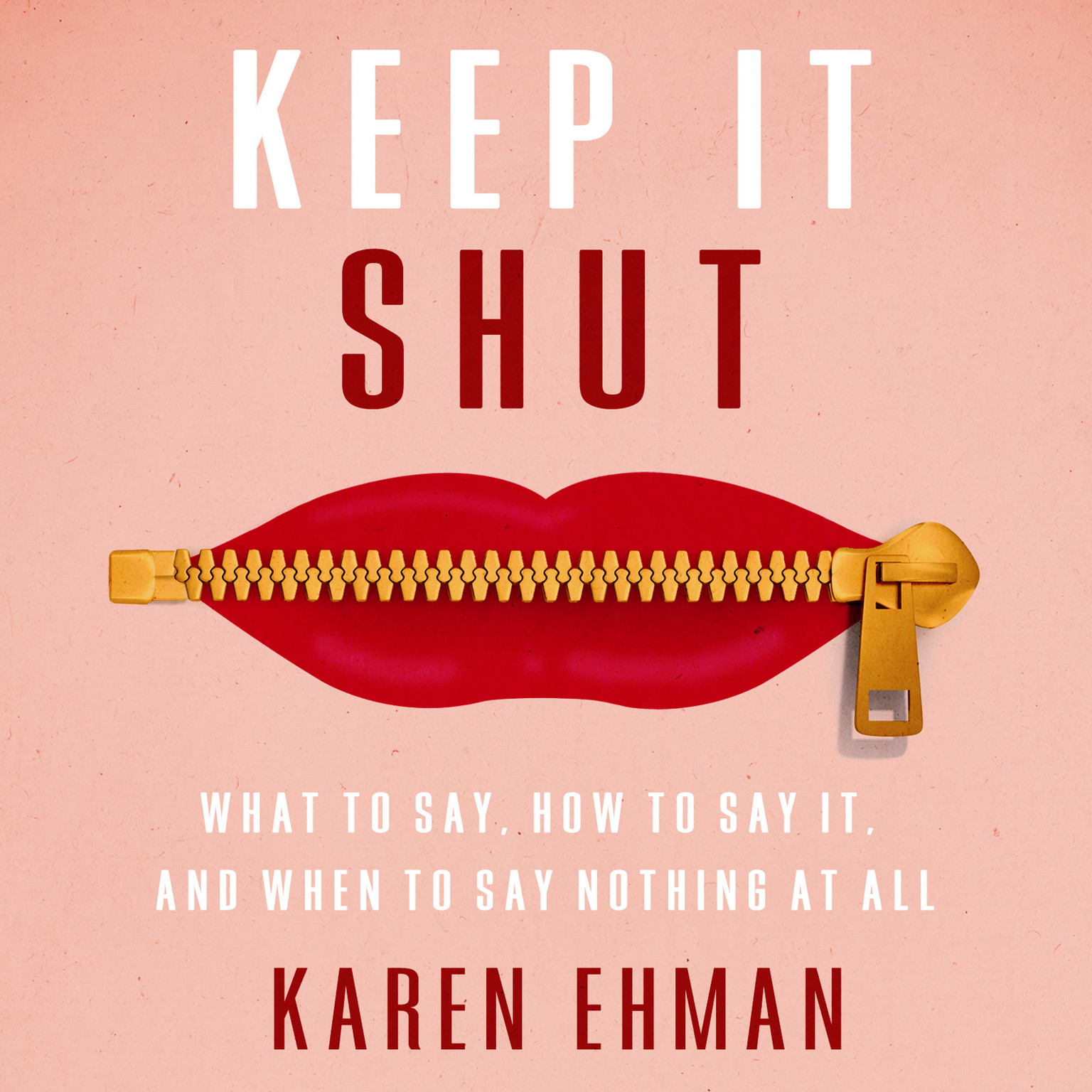 Printable Keep It Shut: What to Say, How to Say It, and When to Say Nothing at All Audiobook Cover Art