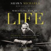 Wrestling for My Life: The Legend, the Reality, and the Faith of a WWE Superstar, by Shawn Michaels