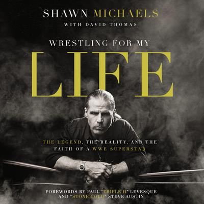 Wrestling for My Life: The Legend, the Reality, and the Faith of a WWE Superstar Audiobook, by Shawn Michaels