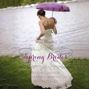Spring Brides: A Year of Weddings Novella Collection Audiobook, by Zondervan, Rachel Hauck, Lenora Worth, Meg Moseley