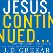 Jesus, Continued…: Why the Spirit Inside You is Better than Jesus Beside You, by J. D. Greear