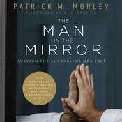 The Man in the Mirror: Solving the 24 Problems Men Face Audiobook, by Patrick M Morley