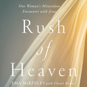 Rush of Heaven: One Woman's Miraculous Encounter with Jesus, by Ema McKinley, Cheryl Ricker