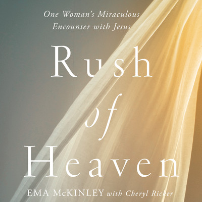 Rush of Heaven: One Womans Miraculous Encounter with Jesus Audiobook, by Ema McKinley