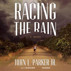 Racing the Rain: A Novel Audiobook, by John L. Parker