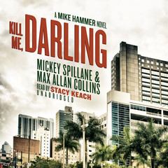 Kill Me, Darling: A Mike Hammer Novel Audiobook, by Max Allan Collins, Mickey Spillane