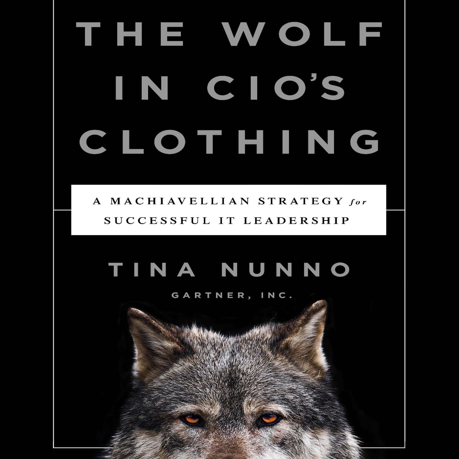 Printable The Wolf in CIO's Clothing: A Machiavellian Strategy for Successful IT Leadership Audiobook Cover Art