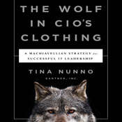The Wolf in CIOs Clothing: A Machiavellian Strategy for Successful IT Leadership Audiobook, by Tina Nunno