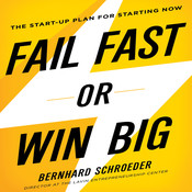 Fail Fast or Win Big: The Start-Up Plan for Starting Now, by Bernhard Schroeder