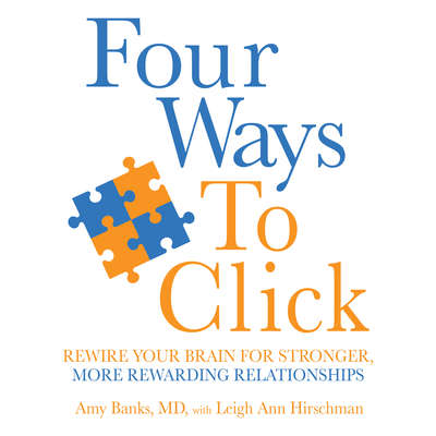 Four Ways to Click: Rewire Your Brain for Stronger, More Rewarding Relationships Audiobook, by Amy Banks