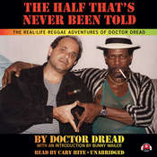The Half That's Never Been Told: The Real-Life Reggae Adventures of Doctor Dread Audiobook, by Doctor Dread