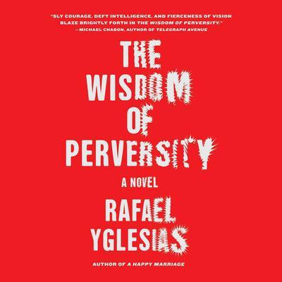 The Wisdom of Perversity Audiobook, by Rafael Yglesias