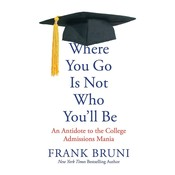 Where You Go Is Not Who Youll Be: An Antidote to the College Admissions Mania Audiobook, by Frank Bruni