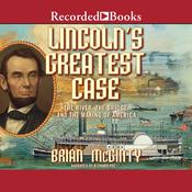 Lincoln's Greatest Case: The River, the Bridge, and the Making of America, by Brian McGinty