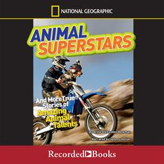 National Geographic Kids Chapters: Animal Superstars: And More True Stories of Amazing Animal Talents Audiobook, by Aline Alexander Newman