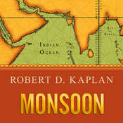 Monsoon: The Indian Ocean and the Future of American Power, by Robert D. Kaplan