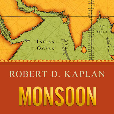 Monsoon: The Indian Ocean and the Future of American Power Audiobook, by Robert D. Kaplan